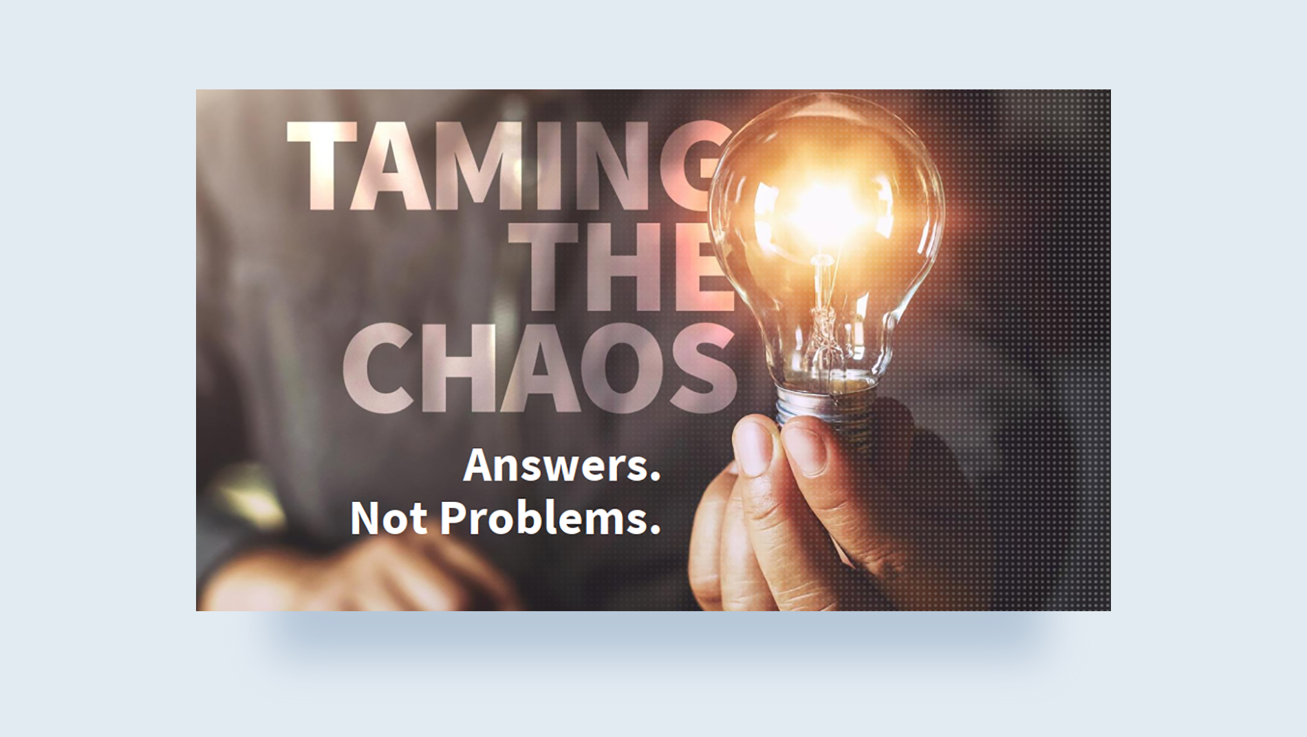 Taming the Chaos. Answer. No Problems.